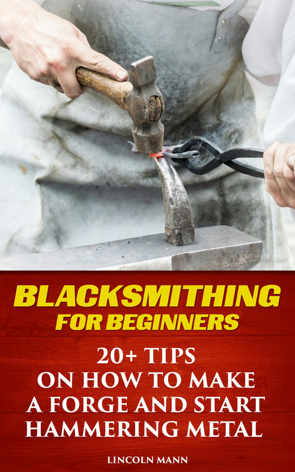 Blacksmithing For Beginners  20+ Tips On How to Make A Forge and Start Hammering Metal