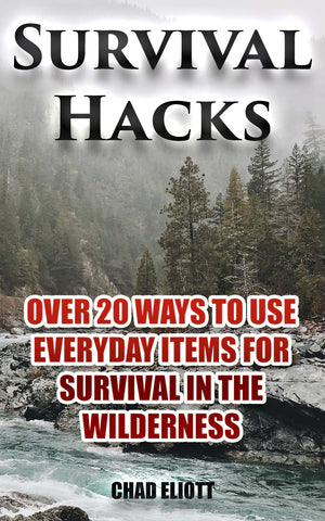 Survival Hacks: Over 20 Ways to Use Everyday Items for Survival In The Wilderness - Ebooksy