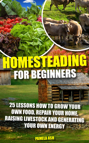 Homesteading for Beginners: 25 Lessons on How to Grow Your Own Food, Repair Your Home, Raising Livestock, and Generating Your Own Energy! - buy ebooks at Ebooksy
