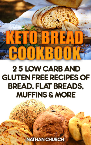 Keto Bread Cookbook: 25 Low Carb And Gluten Free Recipes Of Bread, Flat Breads, Muffins & More - buy ebooks at Ebooksy