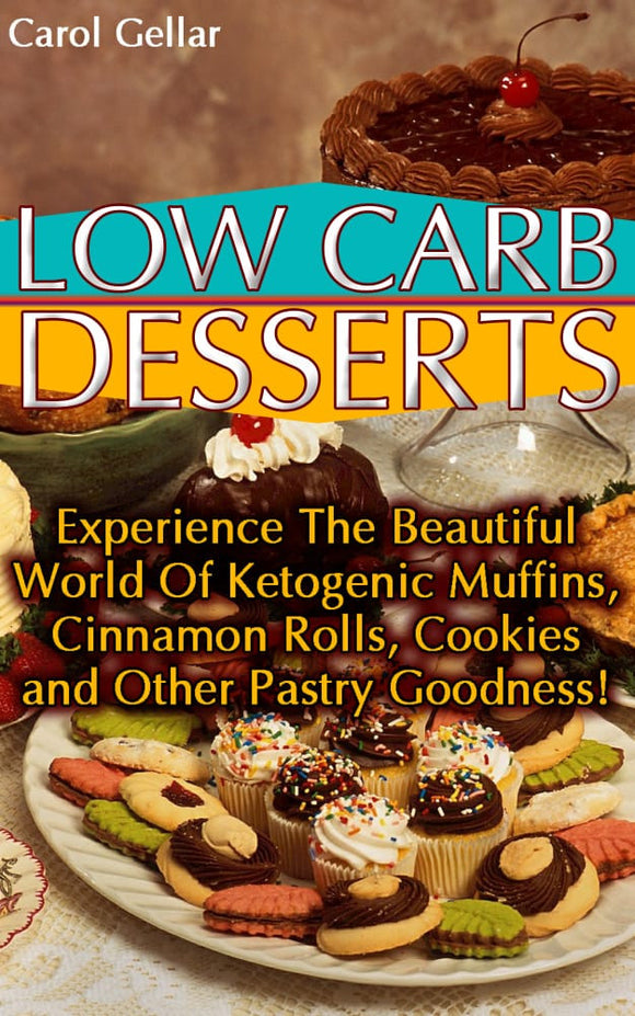 Low Carb Desserts. Experience The Beautiful World Of Ketogenic Muffins, Cinnamon Rolls, Cookies and Other Pastry Goodness!
