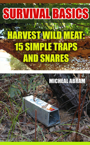 Survival Basics: Harvest Wild Meat: 15 Simple Traps and Snares - Ebooksy