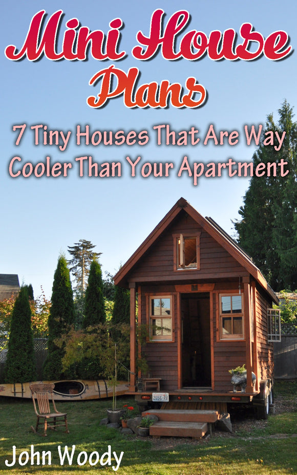 Mini House Plans. 7 Tiny Houses That Are Way Cooler Than Your Apartment