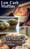 Low Carb Muffins: 25 Delicious Low Carb High Fat Muffin Recipes Plus Ideas To Decorate Your Muffins - best books on Ebooksy