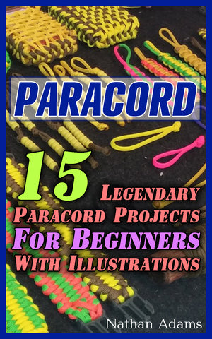 Paracord: 15 Legendary Paracord Projects For Beginners With Illustrations - Ebooksy