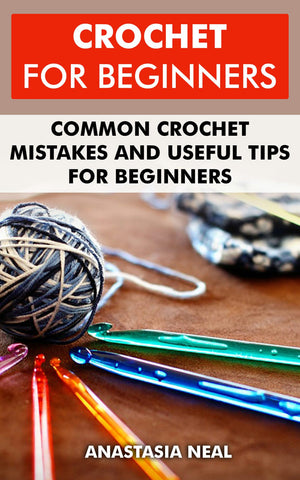 Crochet For Beginners: Common Crochet Mistakes and Useful Tips For Beginners - best books on Ebooksy