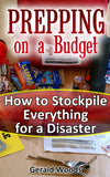 Prepping on a Budget. How to Stockpile Everything for a Disaster - Ebooksy
