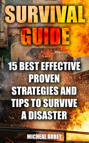 Survival Guide: 15 Best Effective Proven Strategies and Tips to Survive a Disaster - buy ebooks at Ebooksy