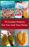 Modern Crochet for Women. 15 Crochet Projects for You and Your Home