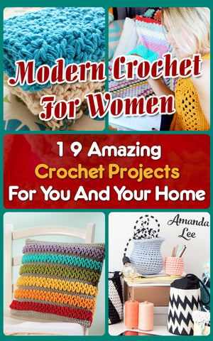 Modern Crochet For Women: 19 Amazing Crochet Projects For You And Your Home - best books on Ebooksy