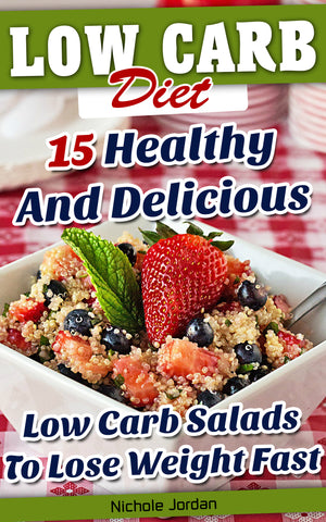 Low Carb Diet: 15 Healthy And Delicious Low Carb Salads To Lose Weight Fast - Ebooksy