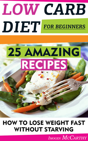 Low Carb Diet For Beginners: 25 Amazing Recipes. How To Lose Weight Fast Without Starving - Ebooksy