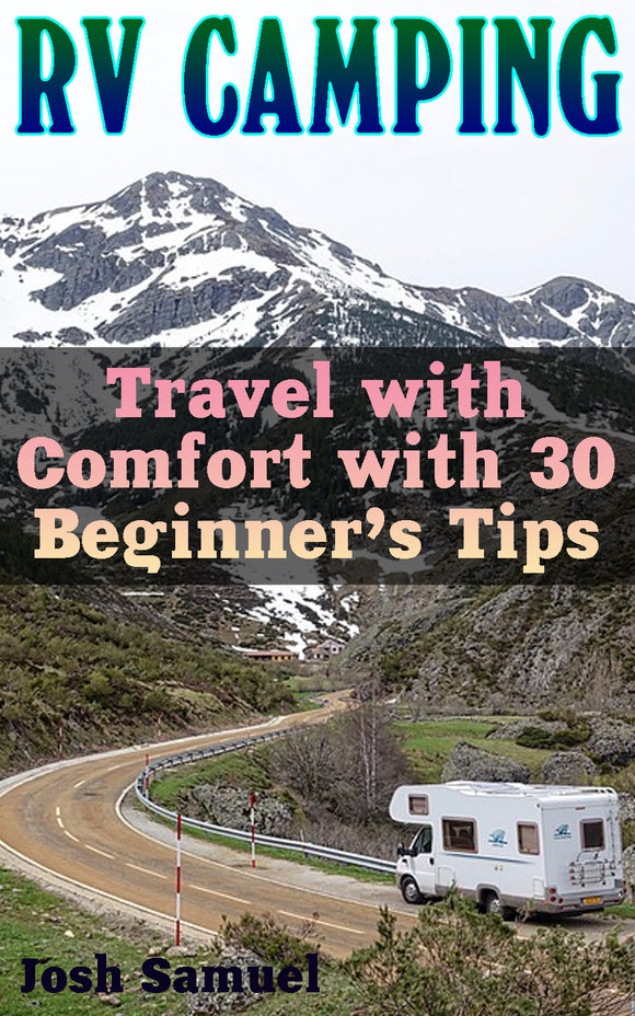 RV Camping: Travel with Comfort with 30 Beginner's Tips
