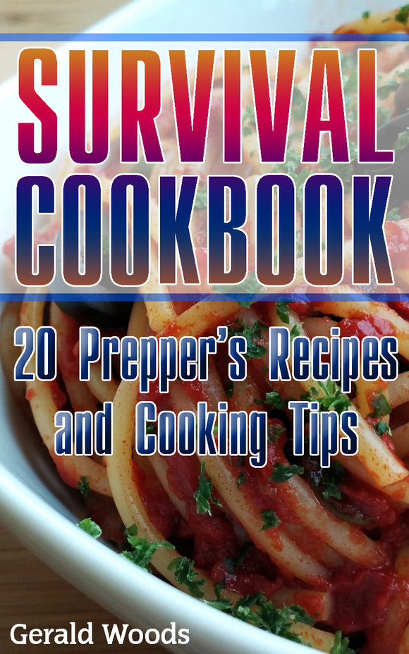 Prepping Recipe Book. A Collection of 20 Different Prepper Recipes and Cooking Tips