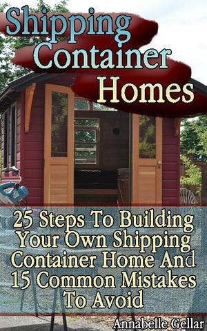 25 Steps To Building Your Own Shipping Container Home And 15 Common Mistakes To Avoid - Ebooksy