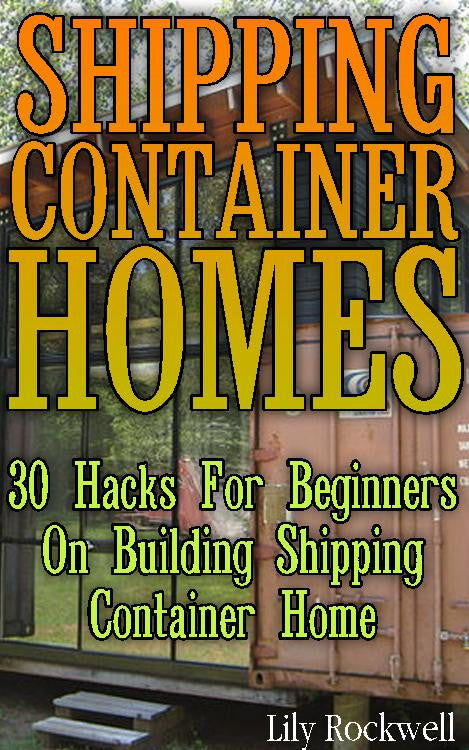 Shipping Container Homes: 30 Hacks For Beginners On Building Shipping Container Home