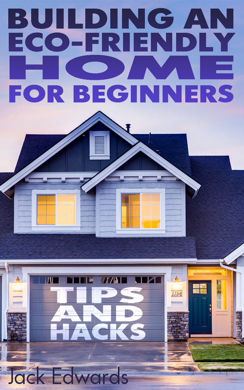 DIY Guide for Dummies on Building an Eco-Friendly Home Tips and Hacks