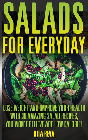 Salads For Everyday. Lose Weight And Improve Your Health With 30 Amazing Salad Recipes, You Won't Believe Are Low Calorie! - Ebooksy
