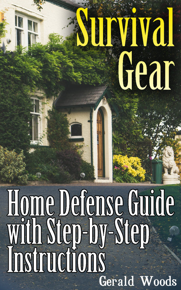 Survival Gear. Home Defense Guide with Step-by-Step Instructions