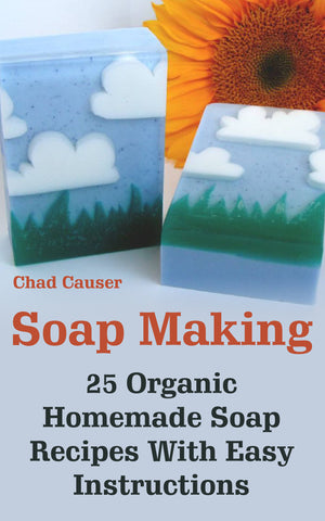 Soap Making: 25 Organic Homemade Soap Recipes With Easy Instructions - buy ebooks at Ebooksy