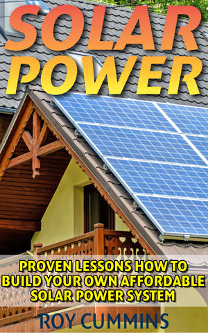 Solar Power: Proven Lessons How to Build Your Own Affordable Solar Power System - buy ebooks at Ebooksy