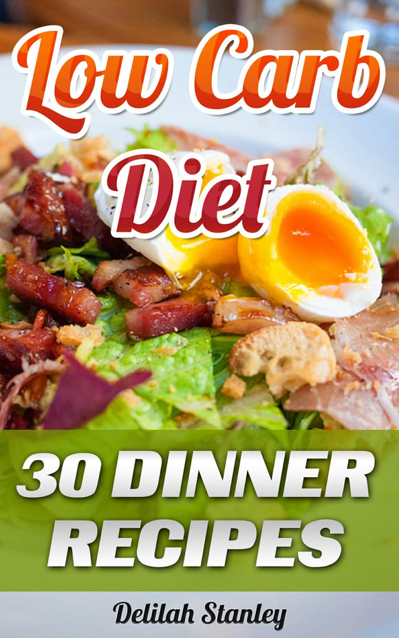 Low Carb Diet. 30 Dinner Recipes