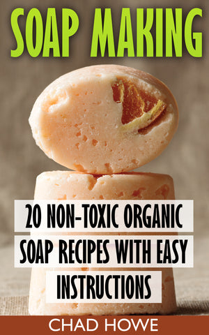 Soap Making: 20 Non-Toxic Organic Soap Recipes With Easy Instructions - buy ebooks at Ebooksy