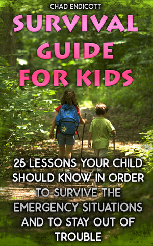 Survival Guide for Kids: 25 Lessons Your Child Should Know In Order To Survive Emergency Situations And To Stay Out of Trouble - Ebooksy