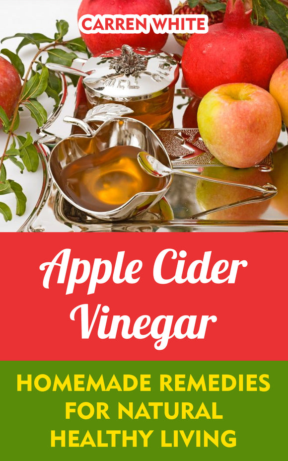 Apple Cider Vinegar Essential Recipes and Remedies for Natural Healthy Living