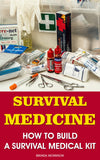 Survival Medicine: How To Build A Survival Medical Kit