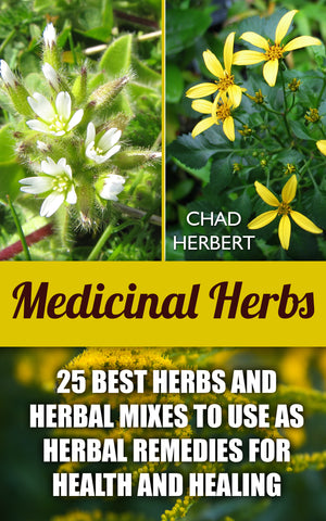 Medicinal Herbs: 25 Best Herbs and Herbal Mixes to Use As Herbal Remedies for Health and Healing - Ebooksy