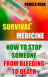 Survival Medicine: How To Stop Someone From Bleeding To Death