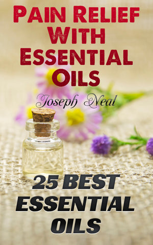 Essential Oils:  Top 25 Essential Oils Recipes For Quick Pain Relief - buy ebooks at Ebooksy
