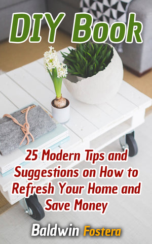 DIY Projects:   25 Creative Tips and Suggestions on How to Improve Your Home and Save Money