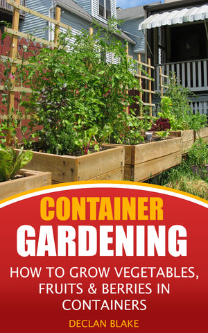 Container Gardening: How To Grow Vegetables, Fruits & Berries In Containers