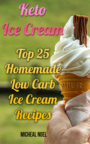 Keto Ice Cream: Top 25 Homemade Low Carb Ice Cream Recipes - buy ebooks at Ebooksy