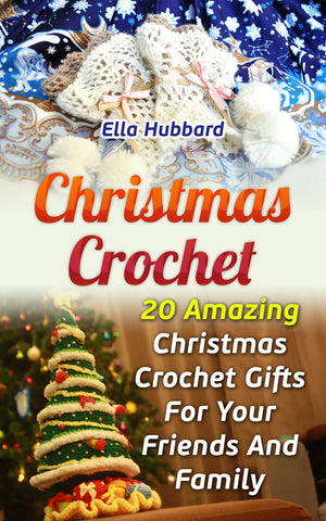 Christmas Crochet: 20 Amazing Christmas Crochet Gifts For Your Friends And Family - best books on Ebooksy