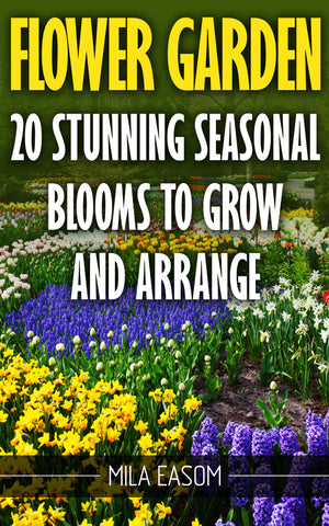 Flower Garden: 20 Stunning Seasonal Blooms to Grow and Arrange - buy ebooks at Ebooksy