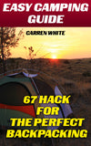 Easy Camping: 67 Tips And Hacks For Your Perfect Backpacking