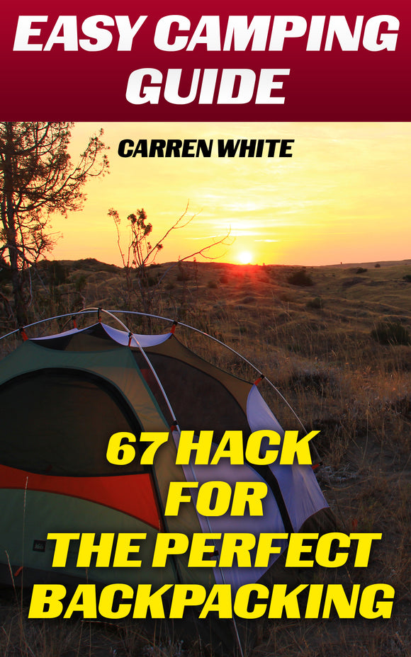 Easy Camping 67 Tips And Hacks For Your Perfect Backpacking