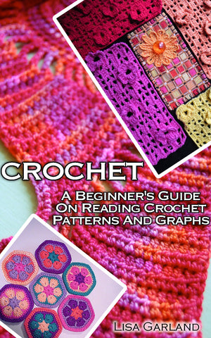 Learn to Crochet: Beginner's Guide On Reading Crochet Schemes - buy ebooks at Ebooksy