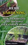 Herb Gardening: How To Harvest and Preserve Your Garden Herbs