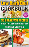 Low Carb Diet Cookbook. Vol. 1. 30 Breakfast Recipes. How To Lose Weight Fast Without Starving