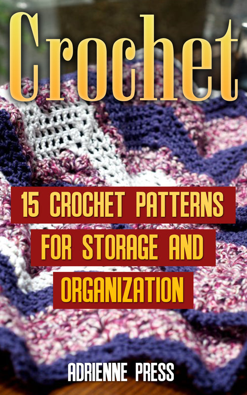 Crochet: 15 Crochet Patterns For Storage And Organization
