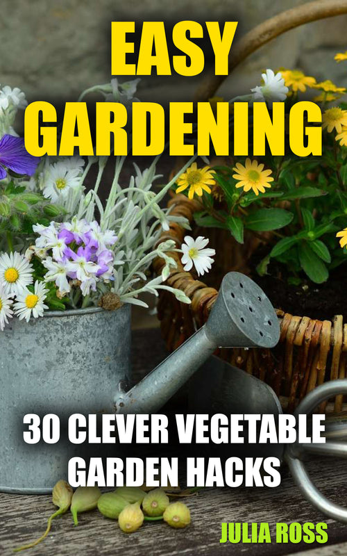 Easy Gardening: 30 Clever Vegetable Garden Hacks - best books on Ebooksy