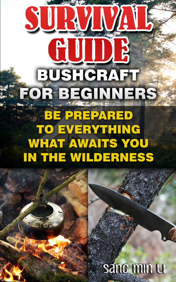 Survival Guide:  Bushcraft For Beginners: How To Take  Yourself Alive From The Wilderness