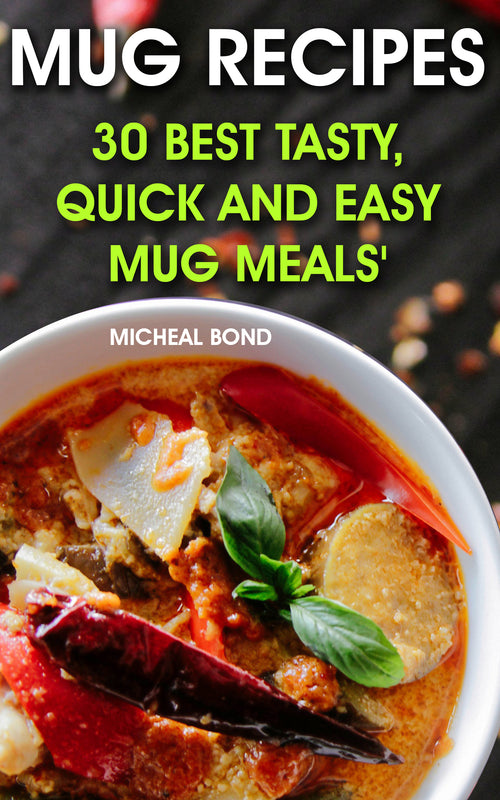 Mug Recipes: 30 Best Tasty, Quick and Easy Mug Meals