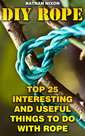 DIY Rope: Top 25 Interesting And Useful Things To Do With Rope - buy ebooks at Ebooksy