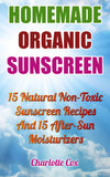 Homemade Organic Sunscreen:  15 Natural Non-Toxic Sunscreen Recipes And 15 After-Sun Moisturizers - Ebooksy