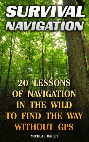 Survival Navigation: 20 Lessons of Navigation in The Wild to Find the Way without GPS - Ebooksy